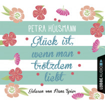 Petra Hülsmann - Glück ist, wenn man trotzdem liebt