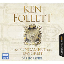 Ken Follett - Das Fundament der Ewigkeit: Das Hörspiel des WDR