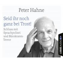 Peter Hahne - Seid ihr noch ganz bei Trost!