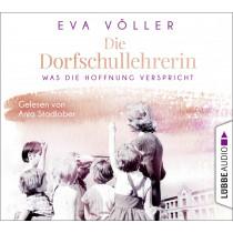 Eva Völler - Die Dorfschullehrerin: Was die Hoffnung verspricht