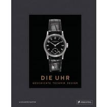Die Uhr. Geschichte Technik Design