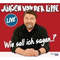 Jürgen von der Lippe - Wie soll ich sagen