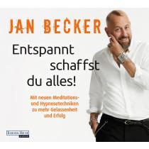 Jan Becker - Entspannt schaffst Du alles! Mit neuen Meditations- und Hypnosetechniken zu mehr Gelassenheit und Erfolg