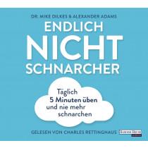 Dr. Mike Dilkes, Alexander Adams - Endlich Nichtschnarcher: Täglich 5 Minuten üben und nie mehr Schnarchen