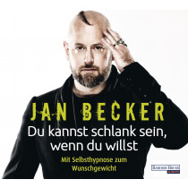 Jan Becker - Du kannst schlank sein, wenn du willst - Mit Selbsthypnose zum Wunschgewicht
