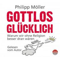 Philipp Möller - Gottlos glücklich: Warum wir ohne Religion besser dran wären