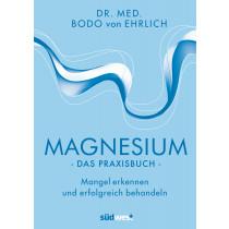 Bodo von Ehrlich - Magnesium - Das Praxisbuch: Mangel erkennen und erfolgreich behandeln