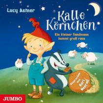 Lucy Astner - Kalle Körnchen. Ein kleiner Sandmann kommt groß raus