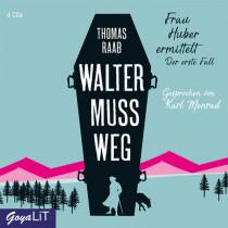 Thomas Raab - Walter muss weg: Frau Huber ermittelt. Der erste Fall