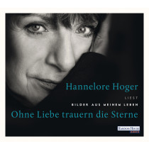 Hannelore Hoger - Ohne Liebe trauern die Sterne - Bilder aus meinem Leben