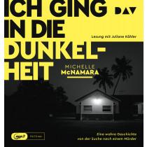 Michelle McNamara - Ich ging in die Dunkelheit. Eine wahre Geschichte von der Suche nach einem Mörder