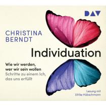 Individuation Wie wir werden, wer wir sein wollen. Schritte zu einem Ich, das uns erfüllt