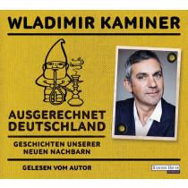 Wladimir Kaminer - Ausgerechnet Deutschland: Geschichten unserer neuen Nachbarn