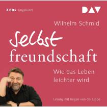 Wilhelm Schmid - Selbstfreundschaft. Wie das Leben leichter wird