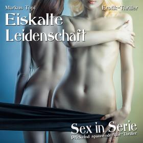 Sex in Serie - Folge 2: Eiskalte Leidenschaft