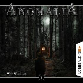 Anomalia - Folge 3: Wer Wind sät