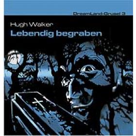DreamLand Grusel - 03 - Lebendig begraben (Hugh Walker)