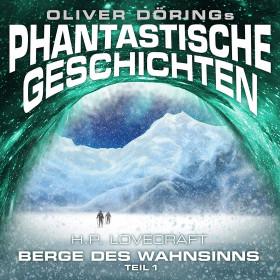 Oliver Dörings Phantastische Geschichten - Die Berge des Wahnsinns Teil 1