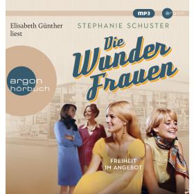 Stephanie Schuster - Die Wunderfrauen: Freiheit im Angebot