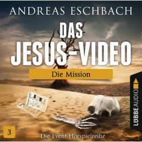Das Jesus-Video - Folge 3: Die Mission (Hörspiel)