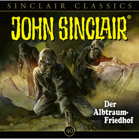 John Sinclair Classics 40 Der Albtraum-Friedhof