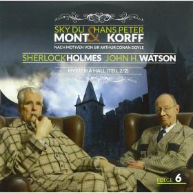 Sherlock Holmes & Dr. H. Watson 06: Hysteria Hall (Teil 2 von 2)