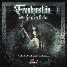 Frankenstein und der Zirkel der Sieben - Folge 2: Verflucht seid ihr alle