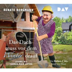 Renate Bergmann - Das Dach muss vor dem Winter drauf. Die Online-Omi baut ein Haus