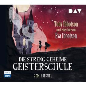 Toby Ibbotson - Die streng geheime Geisterschule: Hörspiel
