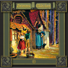 Grimms Märchen 06 Hänsel und Gretel / Die sieben Raben / Die Gänsehirtin am Brunnen