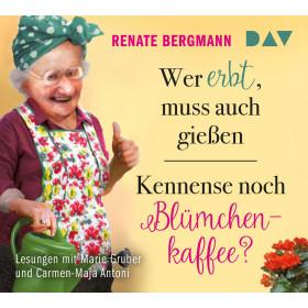 Renate Bergmann - Wer erbt, muss auch gießen / Kennense noch Blümchenkaffee?