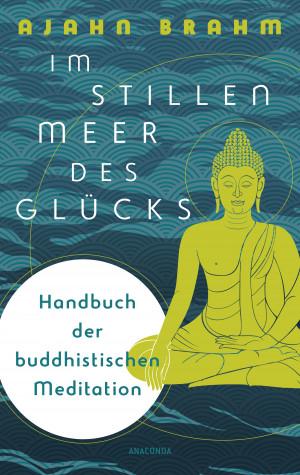 Im stillen Meer des Glücks - Handbuch der buddhistischen Meditiation