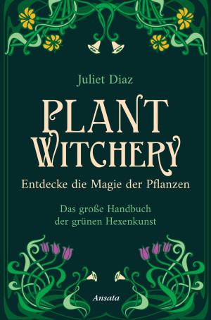 Plant Witchery – Entdecke die Magie der Pflanzen