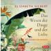 Elizabeth Gilbert - Das Wesen der Dinge und der Liebe