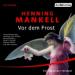Henning Mankell - Vor dem Frost Hörspiel